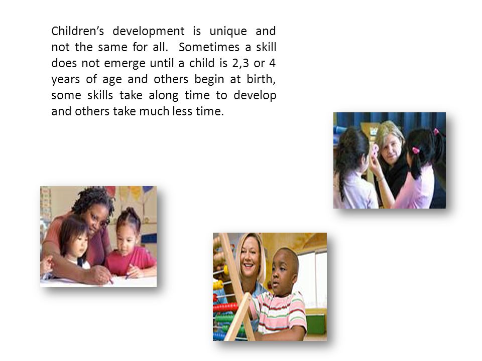 Children's development is unique and not the same for all