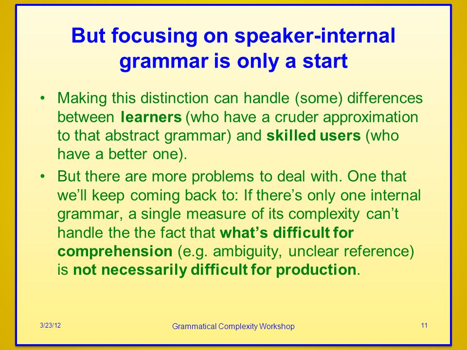 But focusing on speaker-internal grammar is only a start