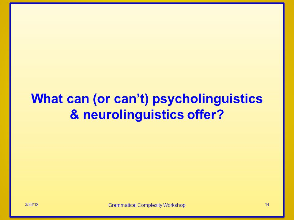 What can (or can't) psycholinguistics & neurolinguistics offer