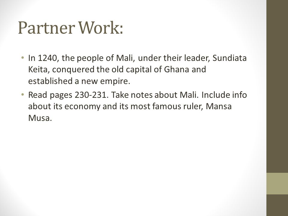 Partner Work: In 1240, the people of Mali, under their leader, Sundiata Keita, conquered the old capital of Ghana and established a new empire.