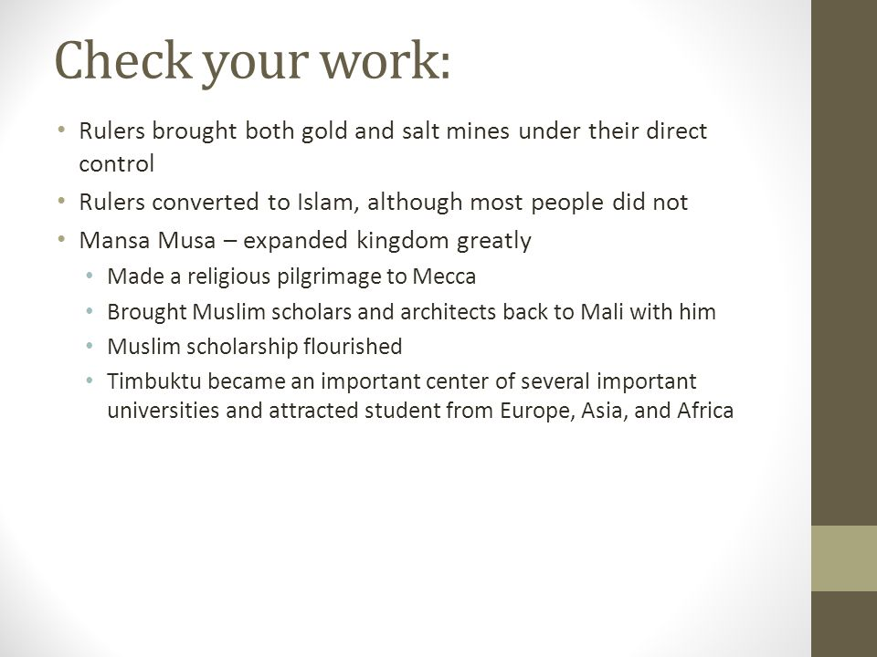 Check your work: Rulers brought both gold and salt mines under their direct control. Rulers converted to Islam, although most people did not.
