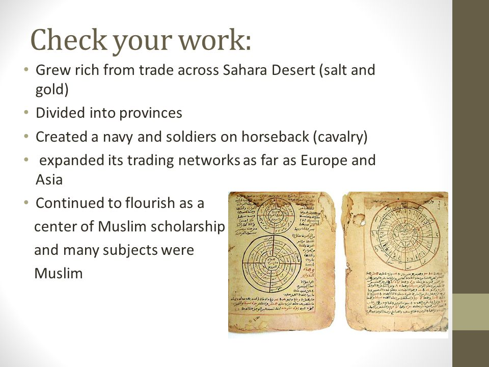Check your work: Grew rich from trade across Sahara Desert (salt and gold) Divided into provinces.