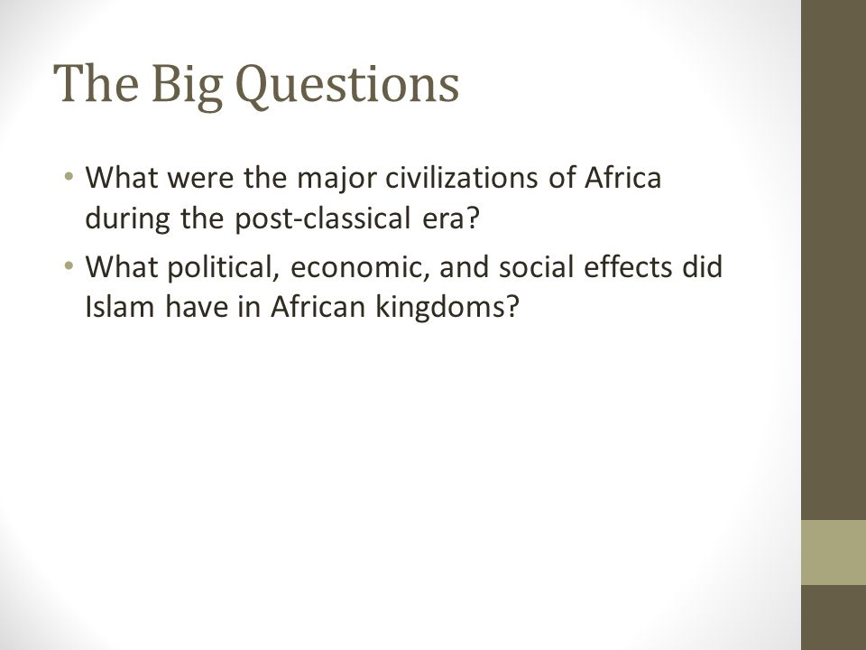 The Big Questions What were the major civilizations of Africa during the post-classical era