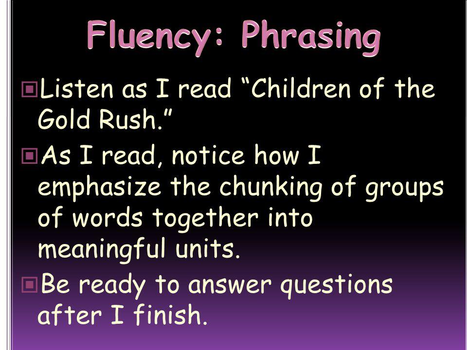 Fluency: Phrasing Listen as I read Children of the Gold Rush.