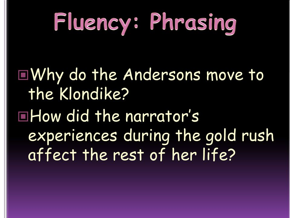 Fluency: Phrasing Why do the Andersons move to the Klondike