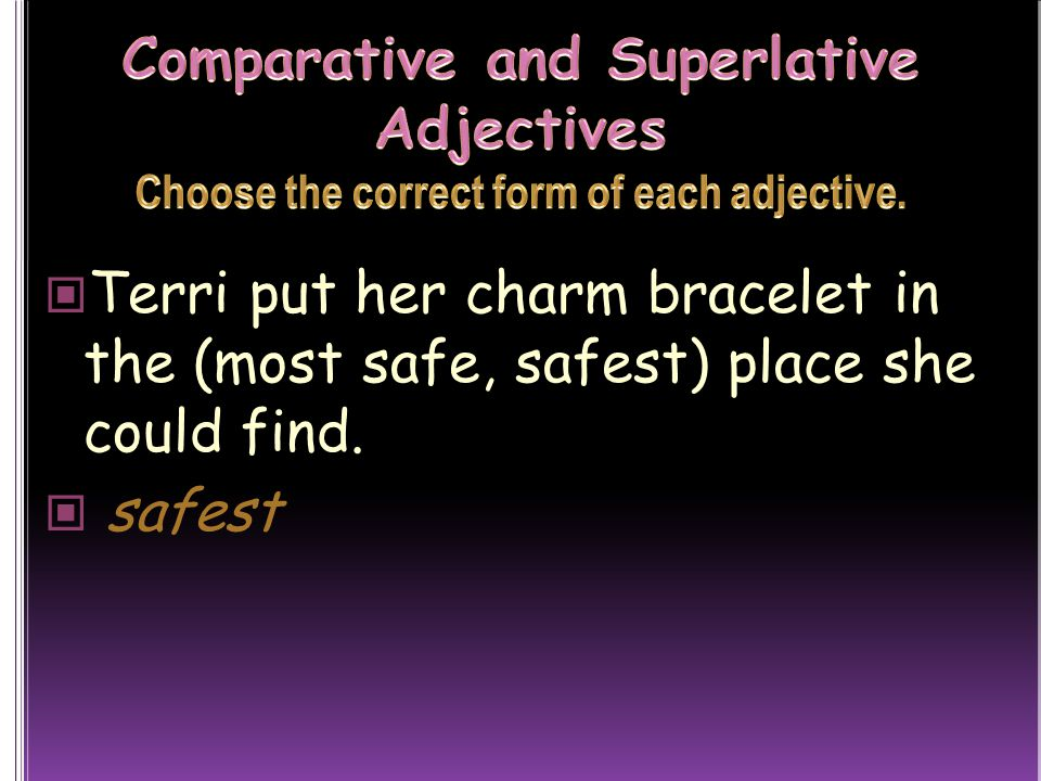 Comparative and Superlative Adjectives Choose the correct form of each adjective.