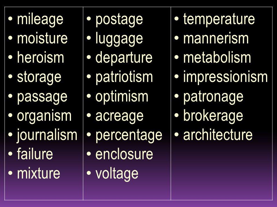 mileage moisture. heroism. storage. passage. organism. journalism. failure. mixture. postage.
