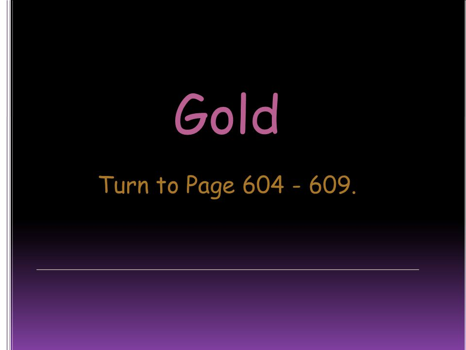 Gold Turn to Page 604 - 609.