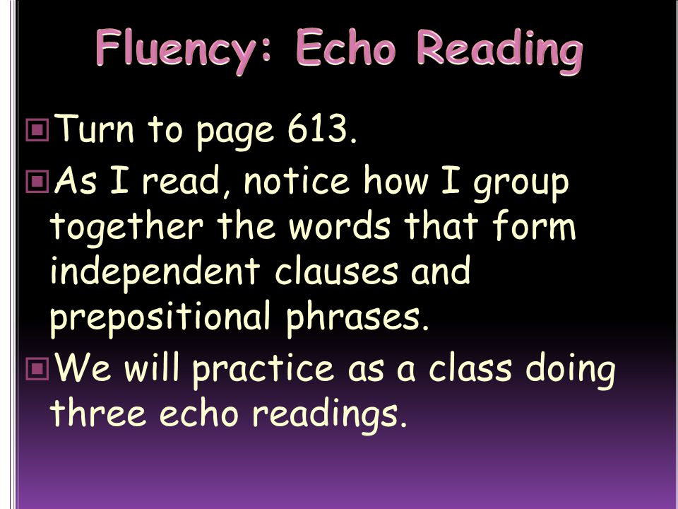 Fluency: Echo Reading Turn to page 613.