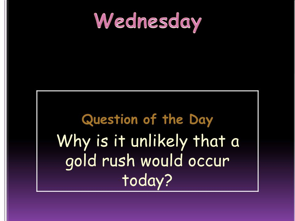 Why is it unlikely that a gold rush would occur today