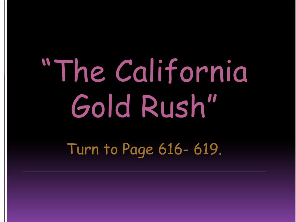 The California Gold Rush Turn to Page 616- 619.
