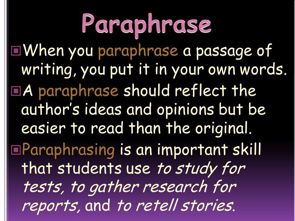 Paraphrase When you paraphrase a passage of writing, you put it in your own words.