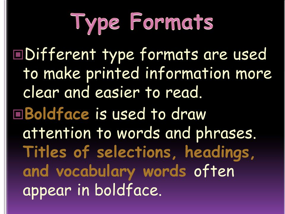 Type Formats Different type formats are used to make printed information more clear and easier to read.