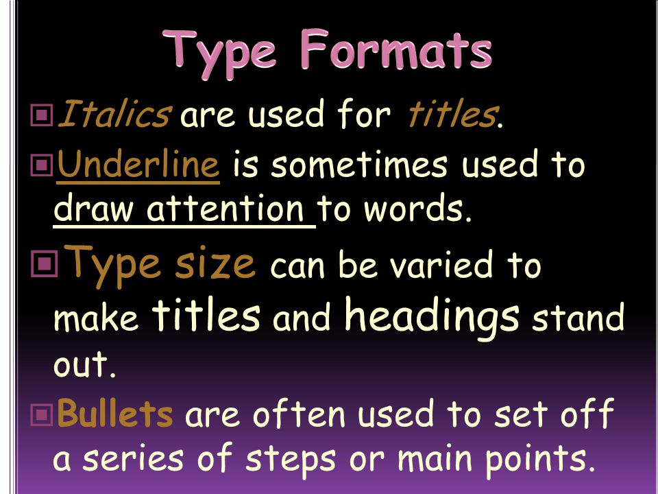 Type Formats Italics are used for titles. Underline is sometimes used to draw attention to words.
