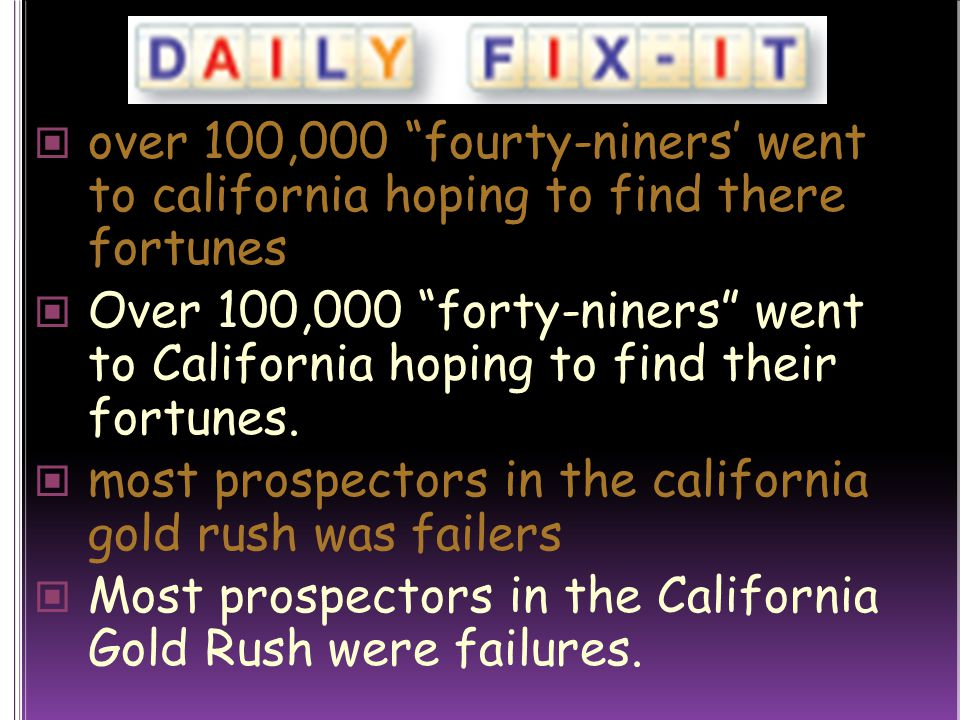 over 100,000 fourty-niners' went to california hoping to find there fortunes