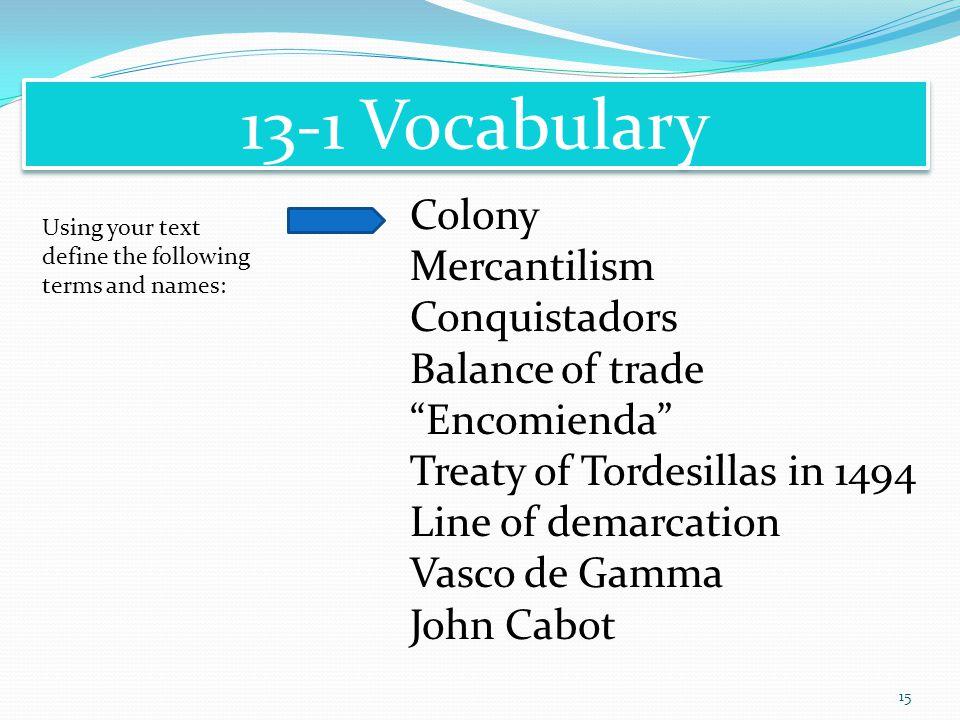 13-1 Vocabulary Colony Mercantilism Conquistadors Balance of trade