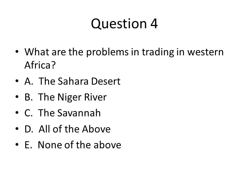 Question 4 What are the problems in trading in western Africa