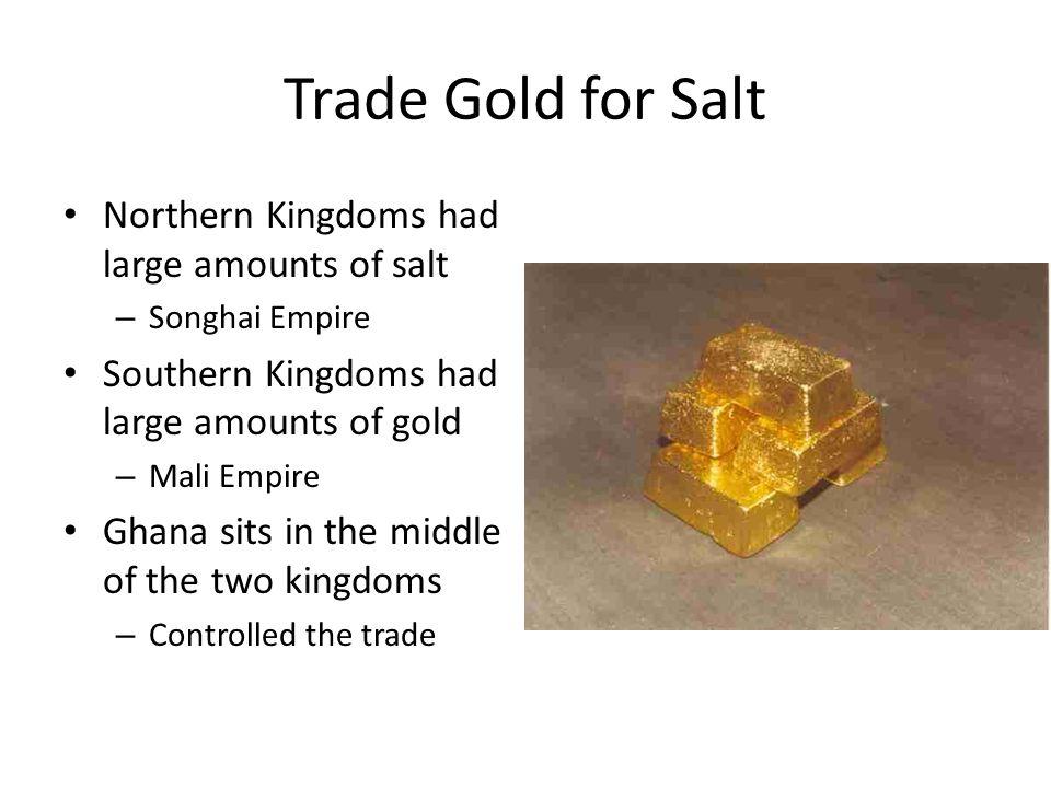 Trade Gold for Salt Northern Kingdoms had large amounts of salt
