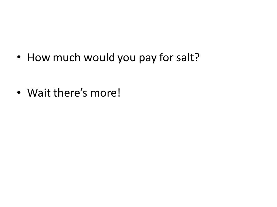 How much would you pay for salt