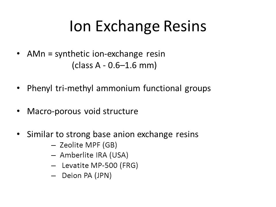Ion Exchange Resins AMn = synthetic ion-exchange resin