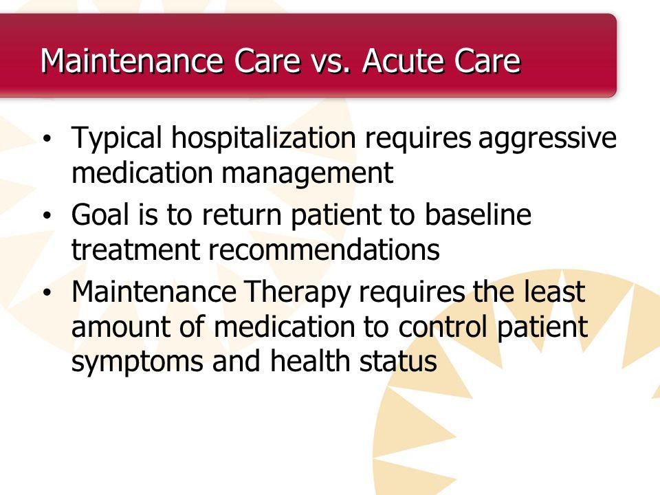 Maintenance Care vs. Acute Care