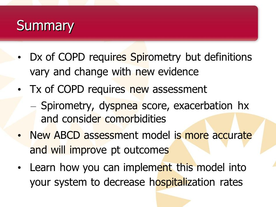 Summary Dx of COPD requires Spirometry but definitions vary and change with new evidence. Tx of COPD requires new assessment.