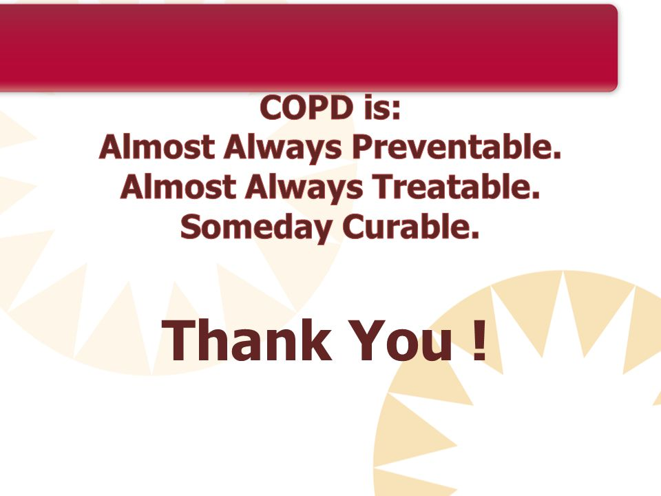 COPD is: Almost Always Preventable. Almost Always Treatable