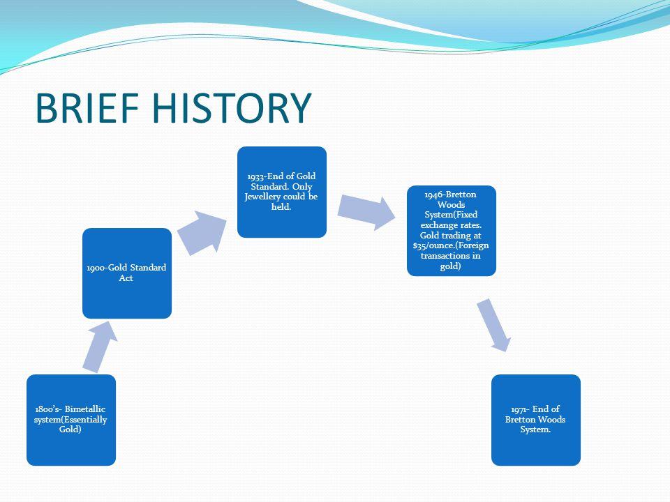 BRIEF HISTORY 1800's- Bimetallic system(Essentially Gold)
