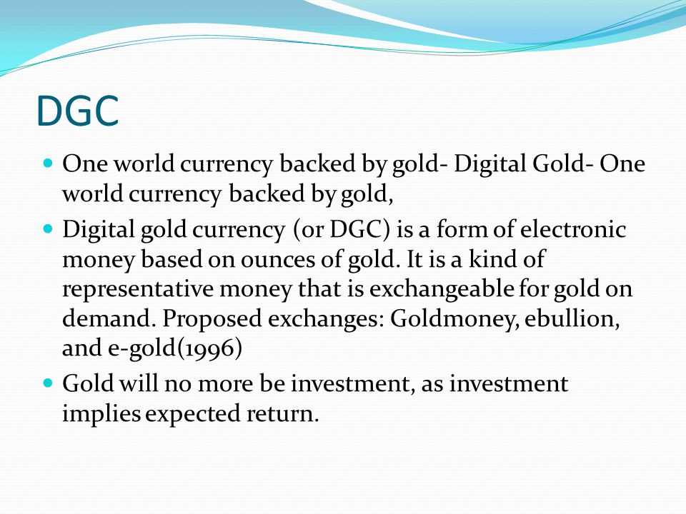 DGC One world currency backed by gold- Digital Gold- One world currency backed by gold,