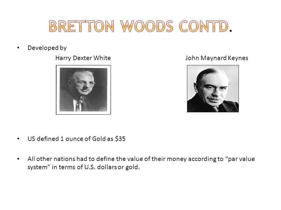 Bretton Woods Contd. Developed by