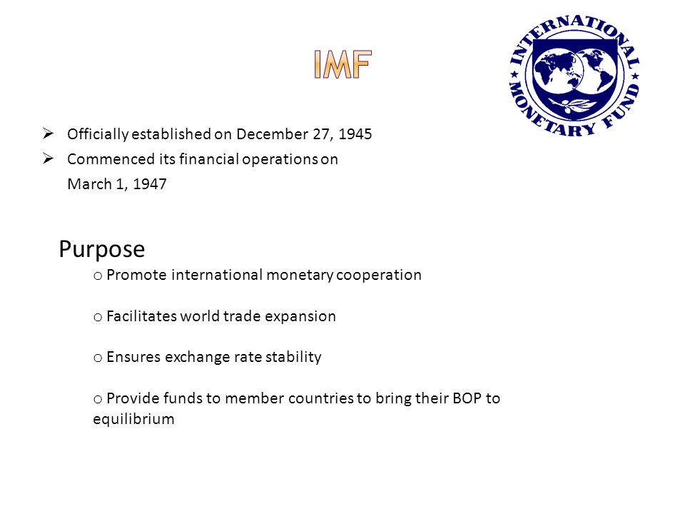 IMF Purpose Officially established on December 27, 1945