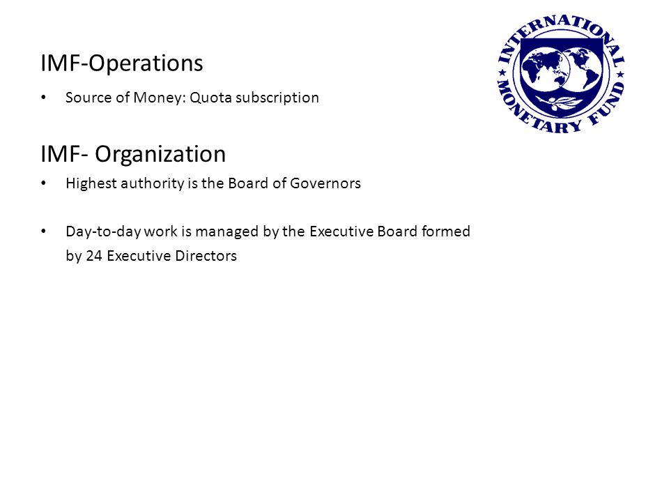 IMF-Operations IMF- Organization Source of Money: Quota subscription