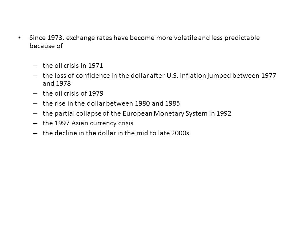 Since 1973, exchange rates have become more volatile and less predictable because of