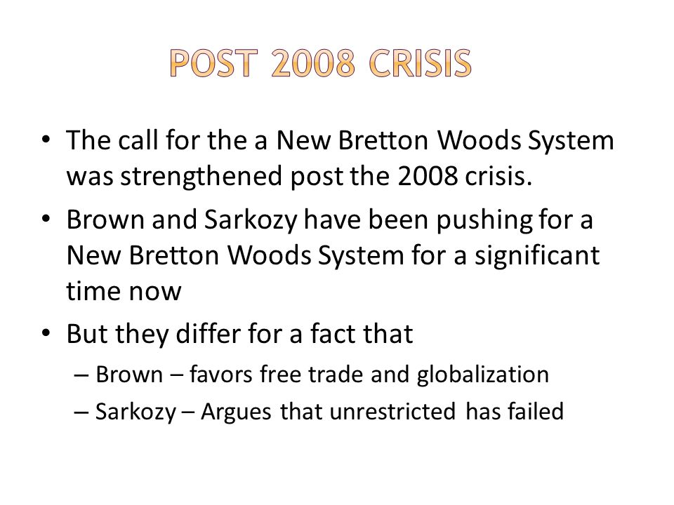 Post 2008 Crisis The call for the a New Bretton Woods System was strengthened post the 2008 crisis.