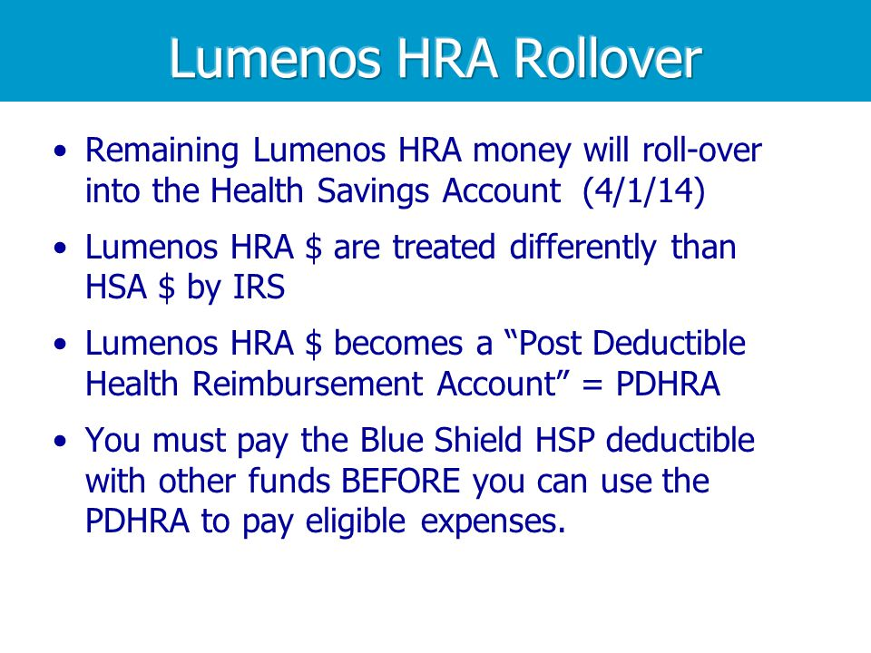 Lumenos HRA Rollover Remaining Lumenos HRA money will roll-over into the Health Savings Account (4/1/14)