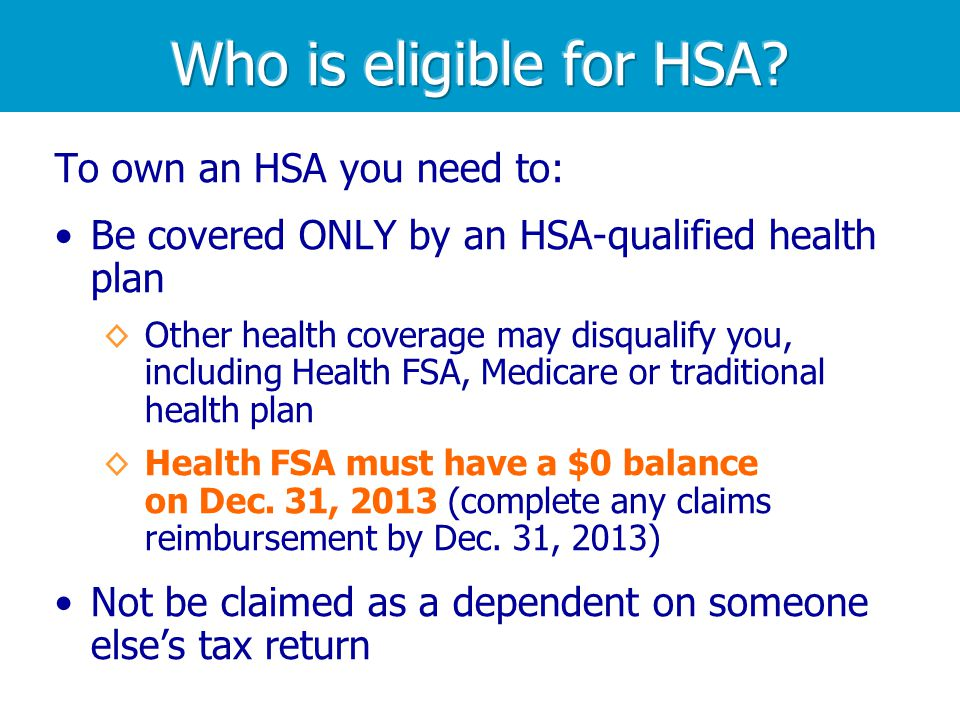 Who is eligible for HSA To own an HSA you need to: