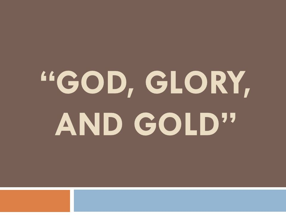God, Glory, and Gold
