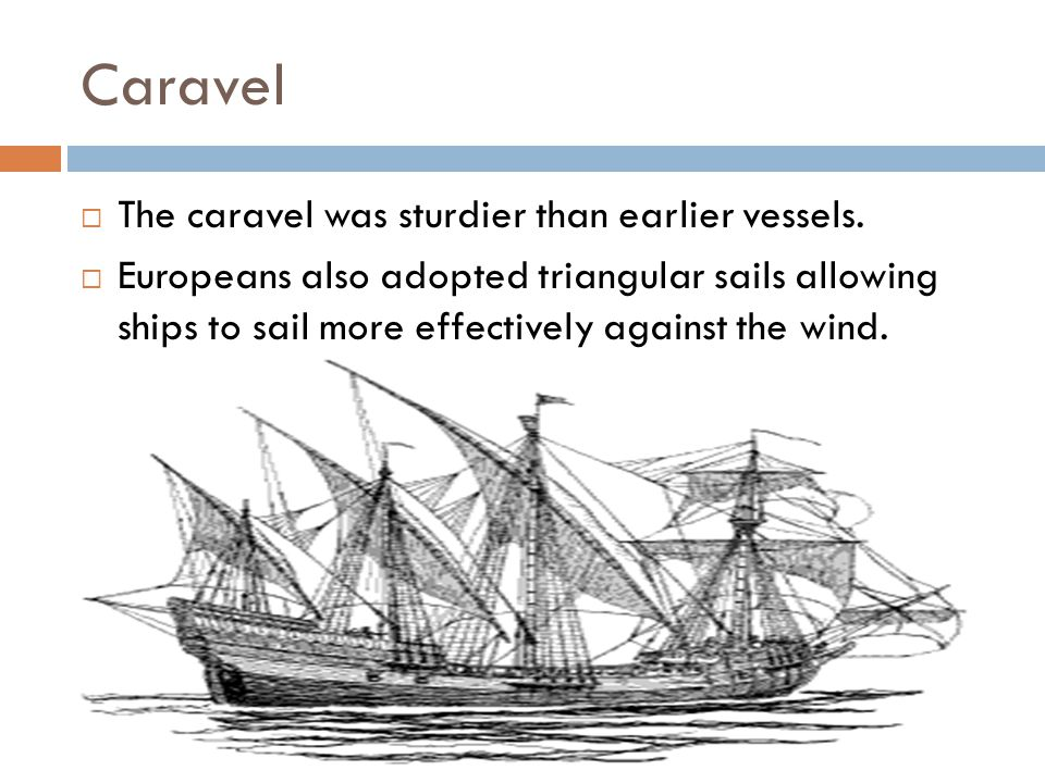 Caravel The caravel was sturdier than earlier vessels.