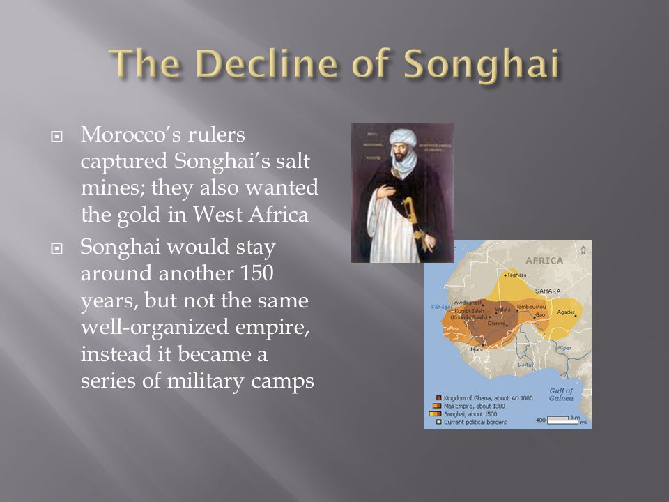 The Decline of Songhai Morocco's rulers captured Songhai's salt mines; they also wanted the gold in West Africa.