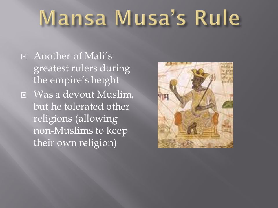 Mansa Musa's Rule Another of Mali's greatest rulers during the empire's height.