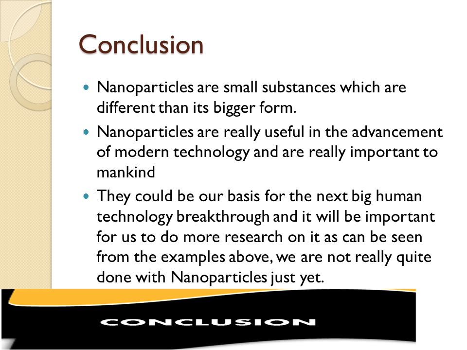 Conclusion Nanoparticles are small substances which are different than its bigger form.
