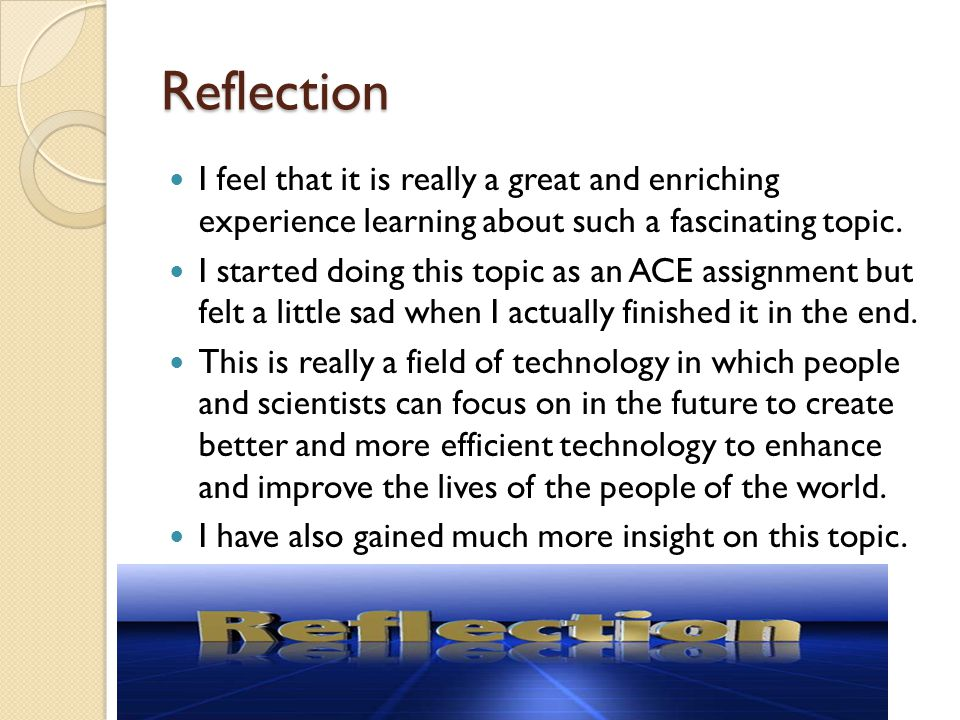 Reflection I feel that it is really a great and enriching experience learning about such a fascinating topic.