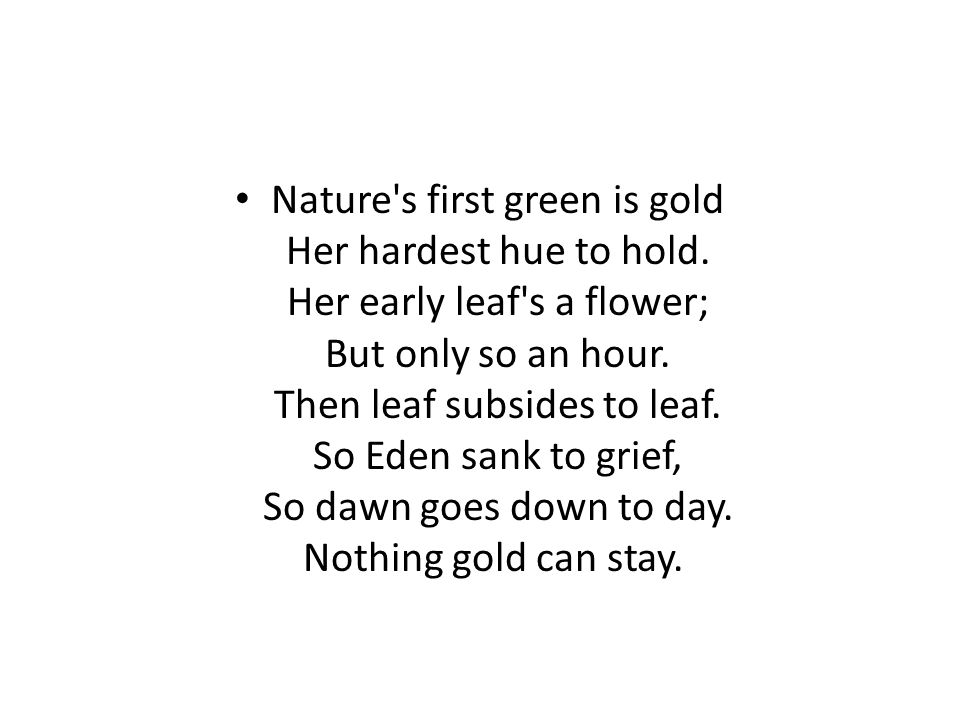 Nature s first green is gold Her hardest hue to hold