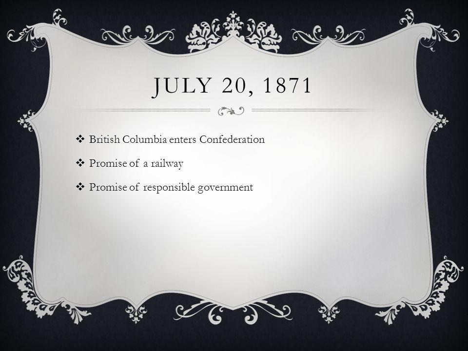 July 20, 1871 British Columbia enters Confederation