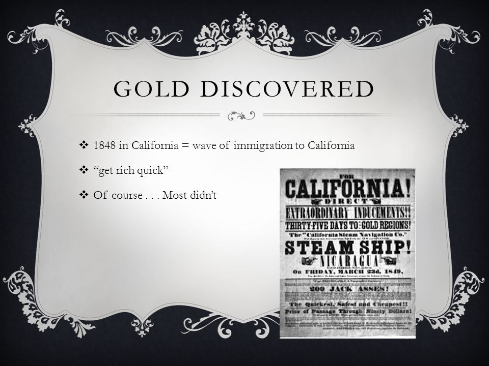 Gold Discovered 1848 in California = wave of immigration to California