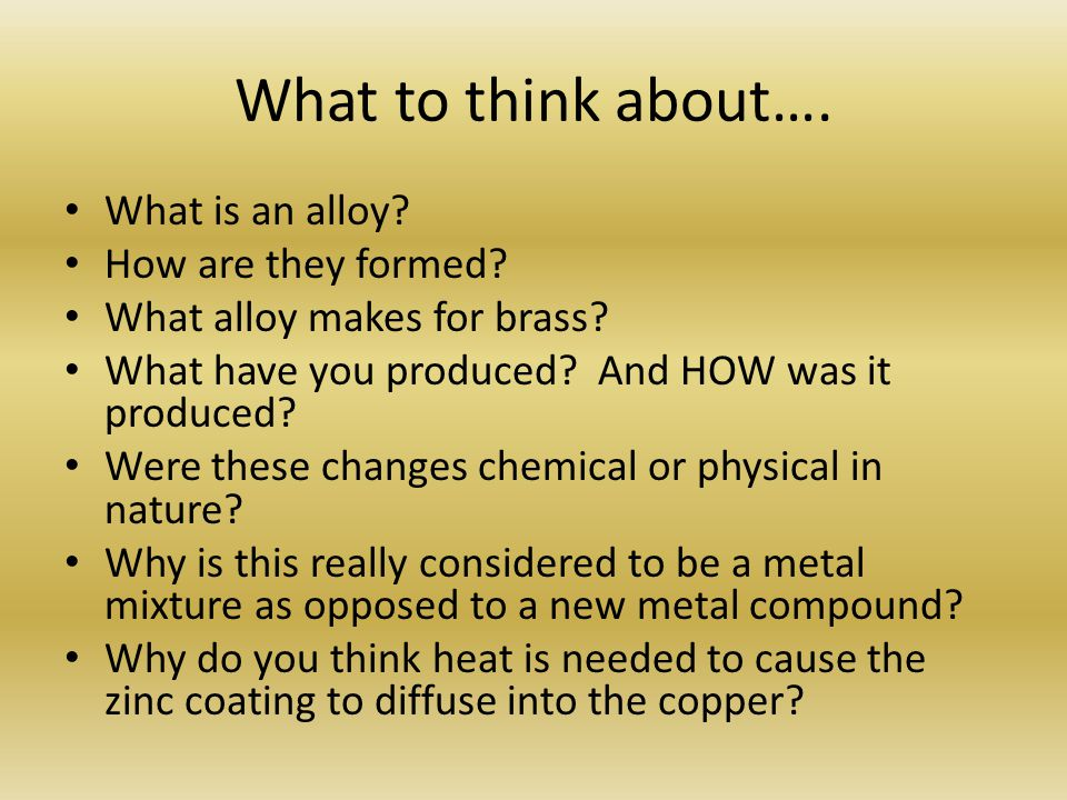 What to think about…. What is an alloy How are they formed