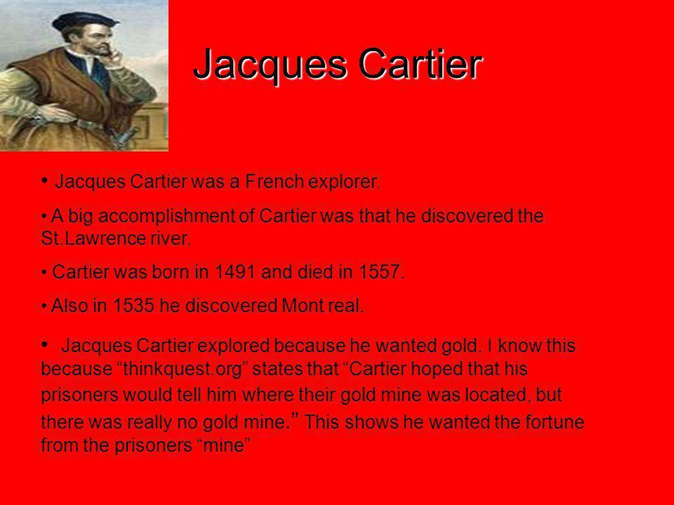 Jacques Cartier Jacques Cartier was a French explorer.