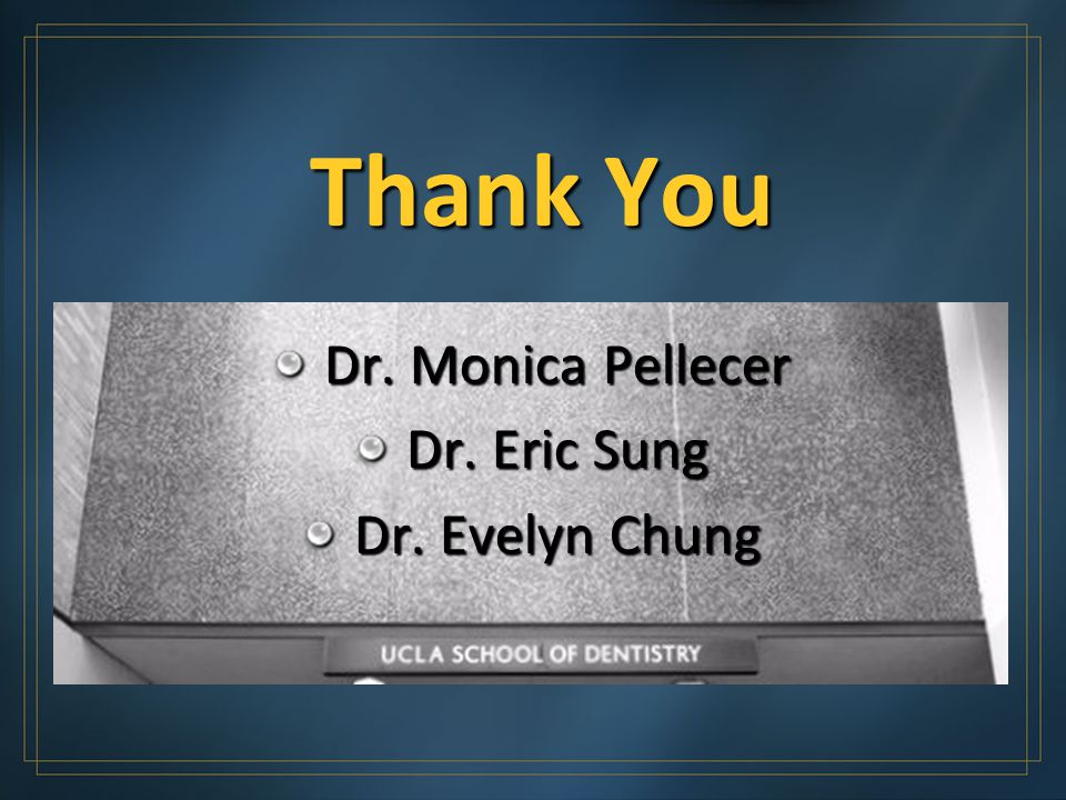Thank You Dr. Monica Pellecer Dr. Eric Sung Dr. Evelyn Chung