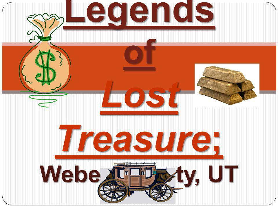 Legends of Lost Treasure; Weber County, UT