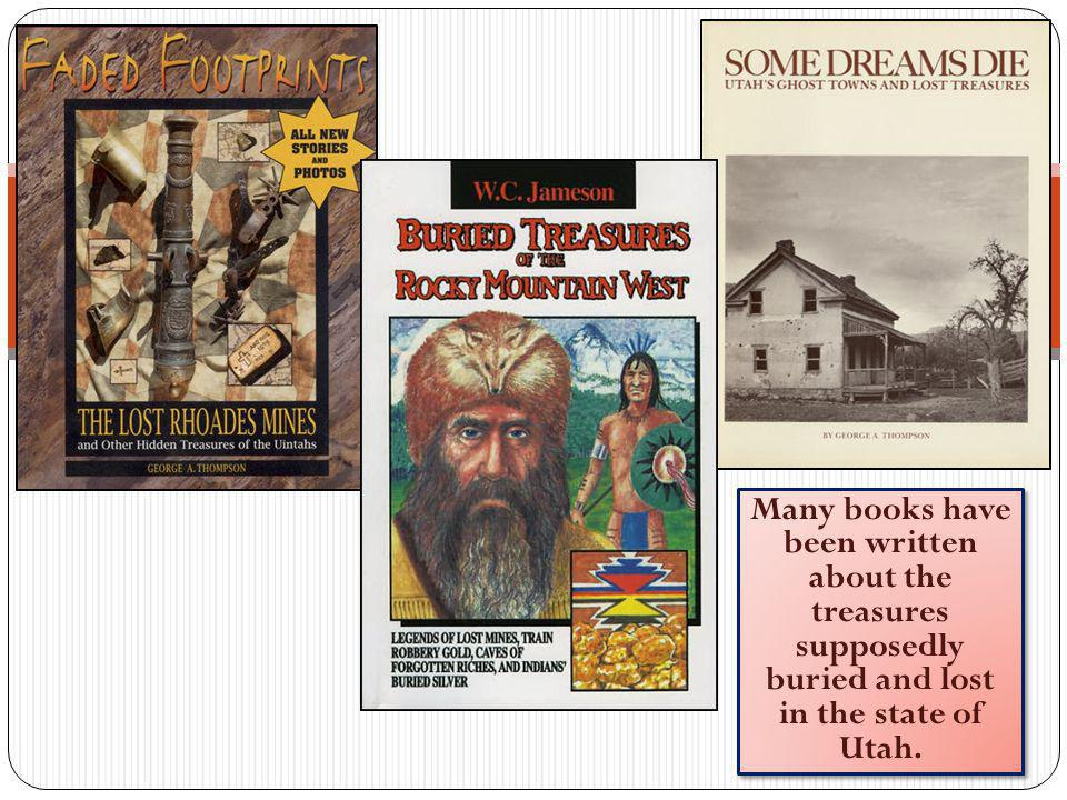 Many books have been written about the treasures supposedly buried and lost in the state of Utah.